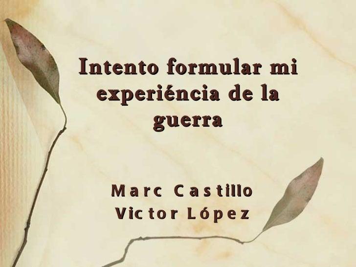 Intento formular mi experiéncia de la guerra Marc Castillo Victor López