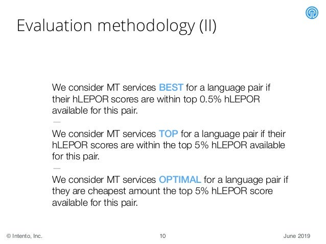 June 2019© Intento, Inc. Evaluation methodology (II) We consider MT services BEST for a language pair if their hLEPOR scor...