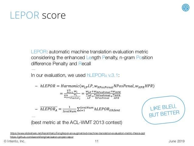 June 2019© Intento, Inc. LEPOR score LEPOR: automatic machine translation evaluation metric considering the enhanced Lengt...