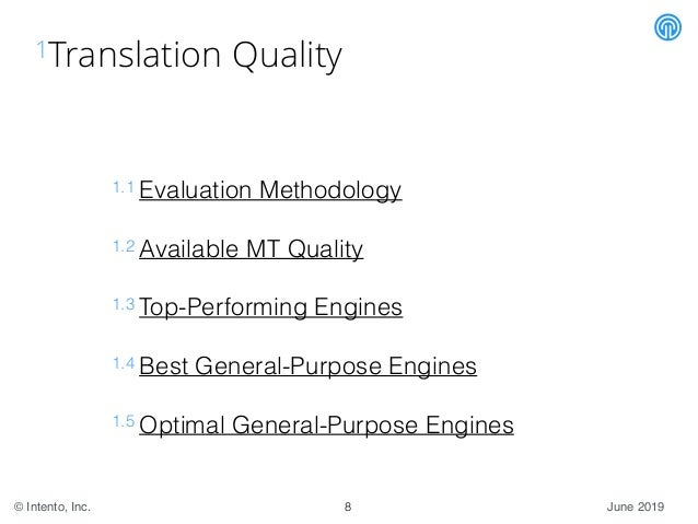 June 2019© Intento, Inc. 1Translation Quality 1.1 Evaluation Methodology 1.2 Available MT Quality 1.3 Top-Performing Engin...