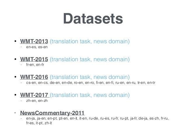 Datasets • WMT-2013 (translation task, news domain) - en-es, es-en • WMT-2015 (translation task, news domain) - fr-en, en-...