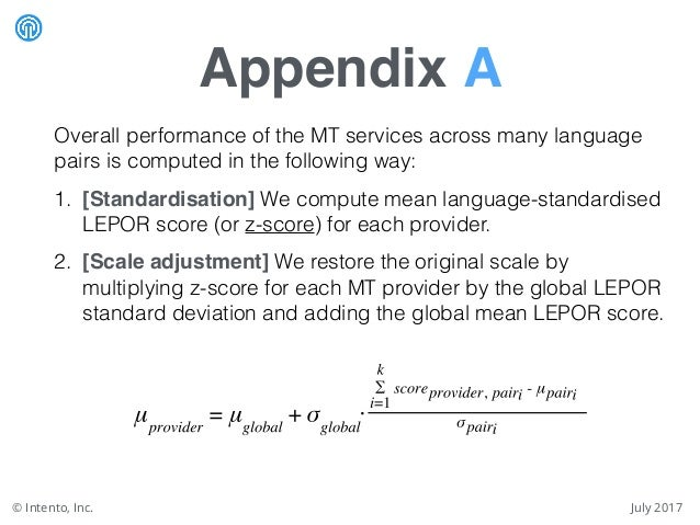 Appendix A July 2017© Intento, Inc. Overall performance of the MT services across many language pairs is computed in the f...