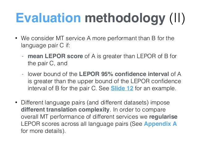 Evaluation methodology (II) • We consider MT service A more performant than B for the language pair C if: - mean LEPOR sco...