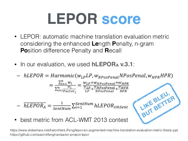 LEPOR score • LEPOR: automatic machine translation evaluation metric considering the enhanced Length Penalty, n-gram Posit...