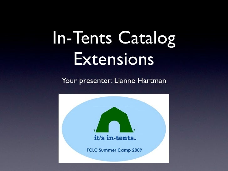 In-Tents Catalog    Extensions  Your presenter: Lianne Hartman