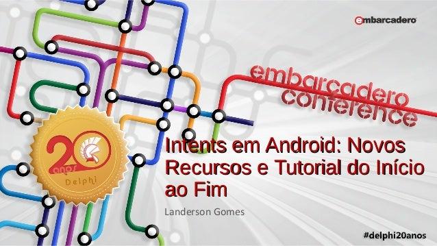 Intents em Android: NovosIntents em Android: Novos Recursos e Tutorial do InícioRecursos e Tutorial do Início ao Fimao Fim...