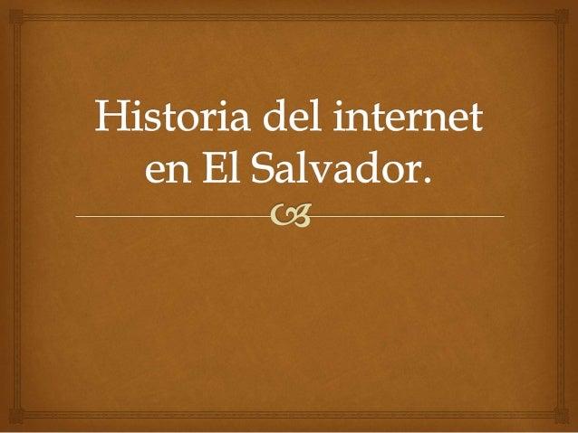 Historia del Internet en El Salvador.     A principios de 1990 en el salvador ANTEL, el proveedor  estatal de telecomuni...