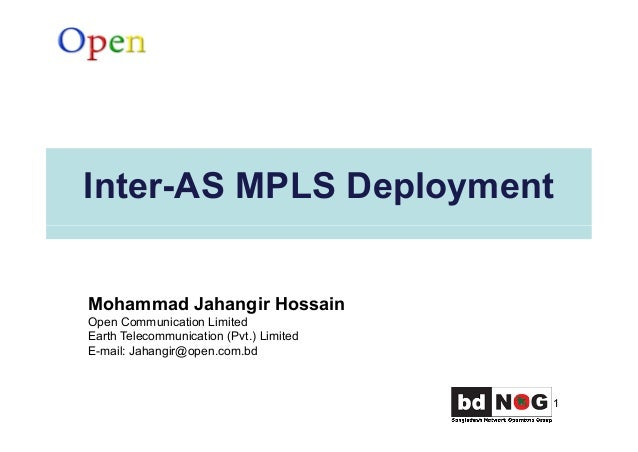 Inter-AS MPLS Deployment 1 Mohammad Jahangir Hossain Open Communication Limited Earth Telecommunication (Pvt.) Limited E-m...