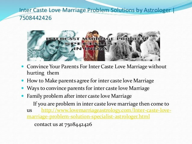 essay on inter caste marriages Creates openness inter-caste marriages have stopped the standard norm for indianspeople have accepted and allowed many couples to get married without determining which caste one belongs toequality is now seen among indians, and they now try to interact and learn more about each other's differences.