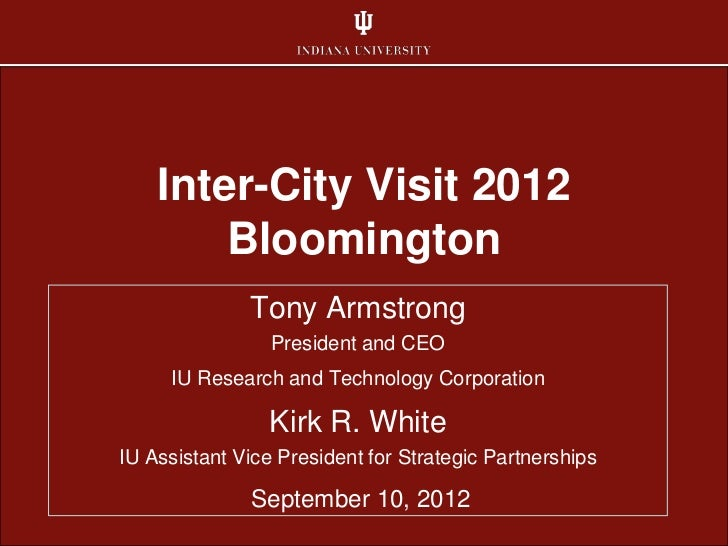 Inter-City Visit 2012        Bloomington              Tony Armstrong                 President and CEO     IU Research and...