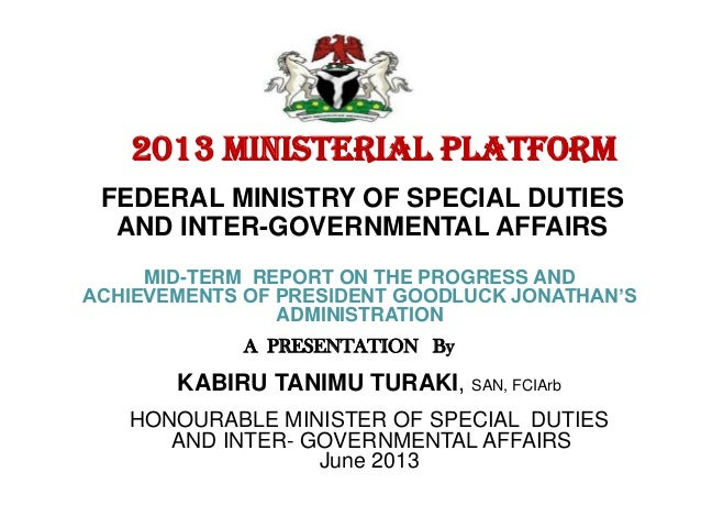 A PRESENTATION By2013 MINISTERIAL PLATFORMFEDERAL MINISTRY OF SPECIAL DUTIESAND INTER-GOVERNMENTAL AFFAIRSMID-TERM REPORT ...