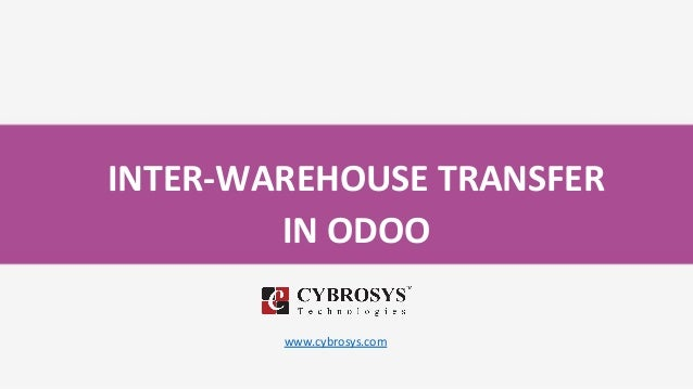 INTER-WAREHOUSE TRANSFER IN ODOO www.cybrosys.com