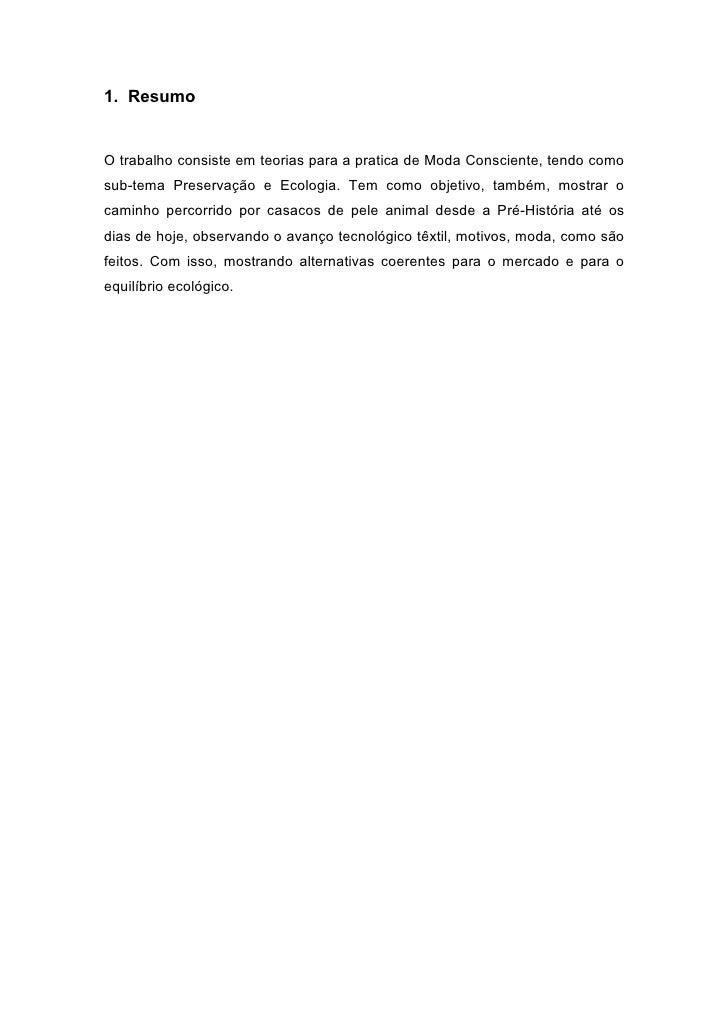1. Resumo   O trabalho consiste em teorias para a pratica de Moda Consciente, tendo como sub-tema Preservação e Ecologia. ...