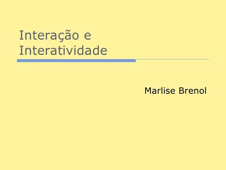 Interação eInteratividade                 Marlise Brenol