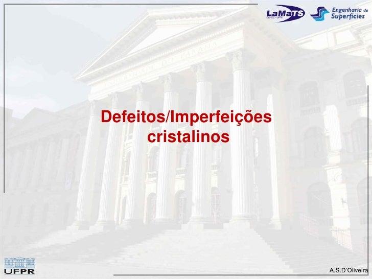 Defeitos/Imperfeições       cristalinos                             A.S.D'Oliveira