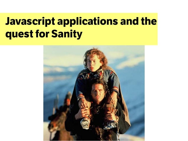 Javascript applications and thequest for Sanity