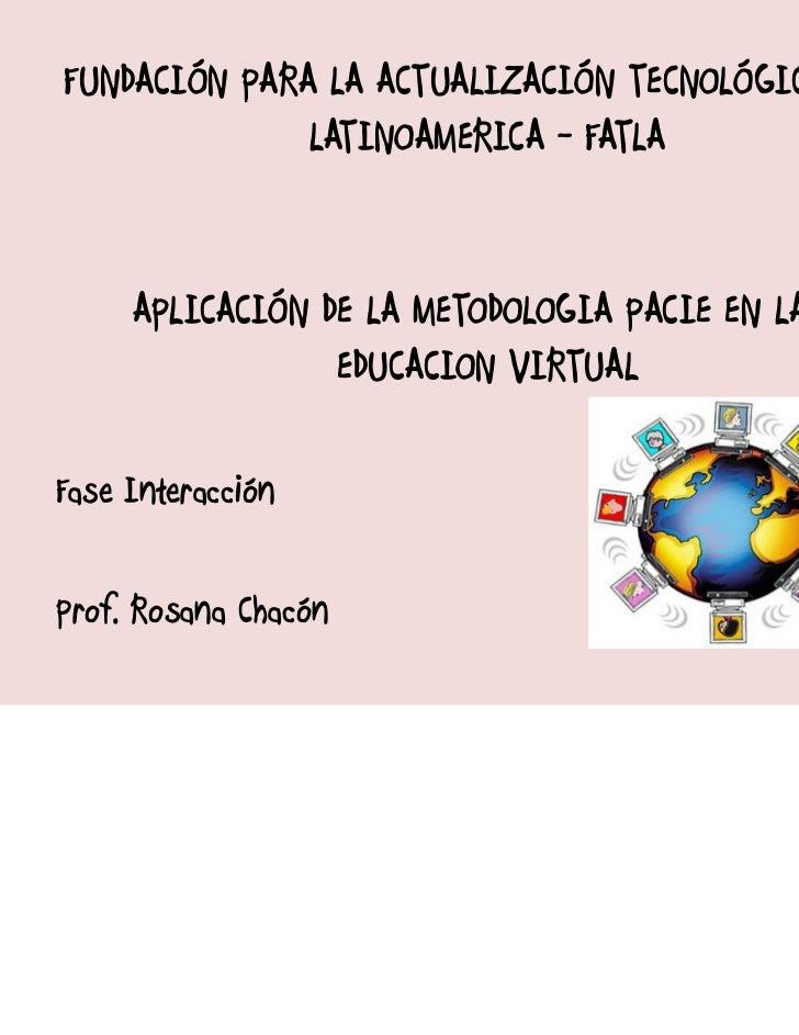 FUNDACIÓN PARA LA ACTUALIZACIÓN TECNOLÓGICA EN              LATINOAMERICA - FATLA     APLICACIÓN DE LA METODOLOGIA PACIE E...