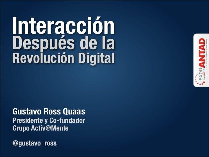 InteracciónDespués de laRevolución DigitalGustavo Ross QuaasPresidente y Co-fundadorGrupo Activ@Mente@gustavo_ross