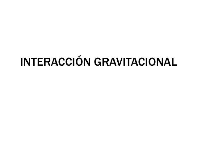 INTERACCIÓN GRAVITACIONAL