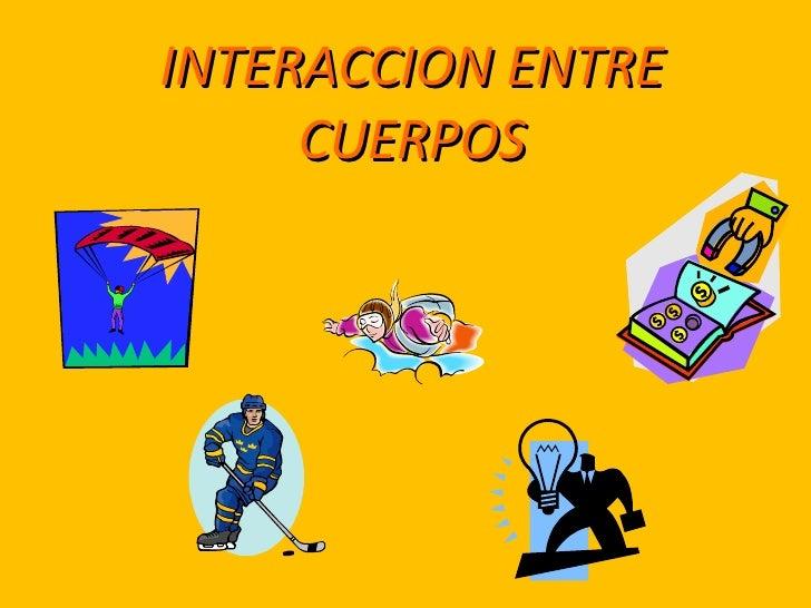 INTERACCION ENTRE CUERPOS