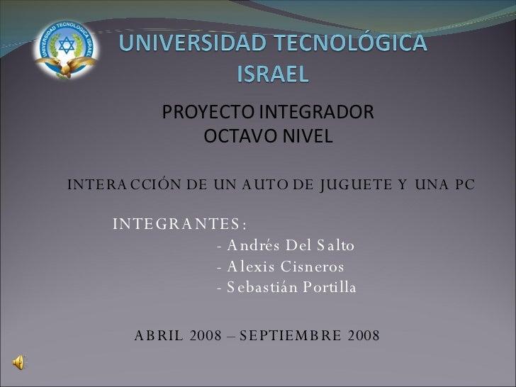 INTEGRANTES:  - Andrés Del Salto - Alexis Cisneros - Sebastián Portilla PROYECTO INTEGRADOR OCTAVO NIVEL INTERACCIÓN DE UN...