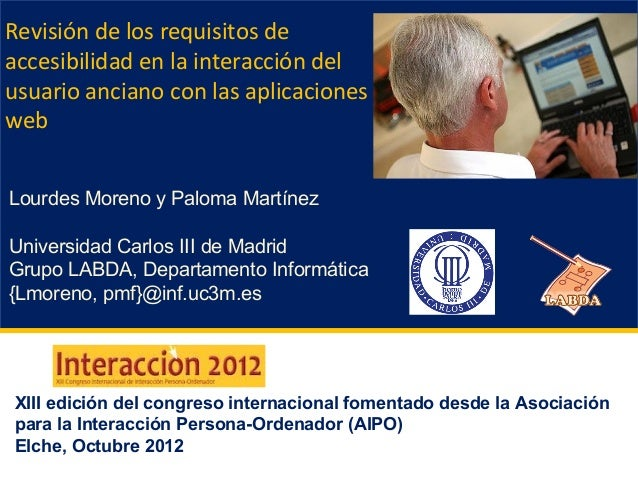 Revisión de los requisitos de accesibilidad en la interacción del usuario anciano con las aplicaciones web Lourdes Moreno ...