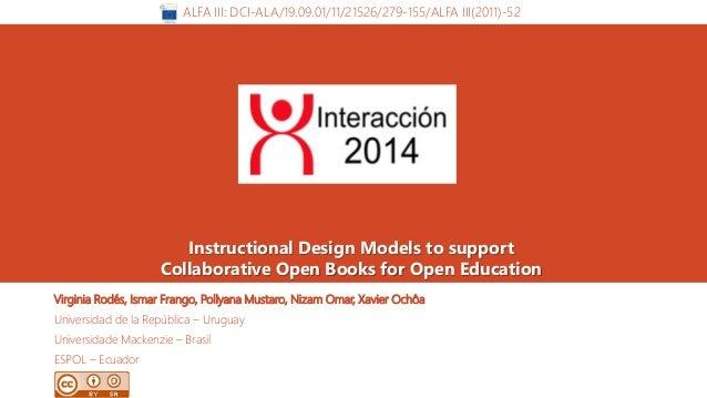 ALFA III: DCI-ALA/19.09.01/11/21526/279-155/ALFA III(2011)-52  Instructional Design Models to support  Collaborative Open ...