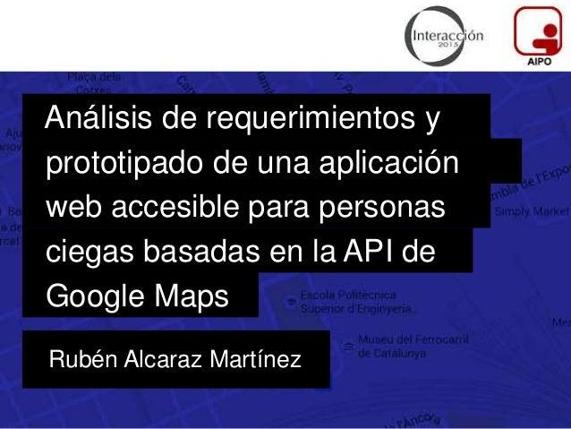 Análisis de requerimientos y Rubén Alcaraz Martínez prototipado de una aplicación web accesible para personas ciegas basad...