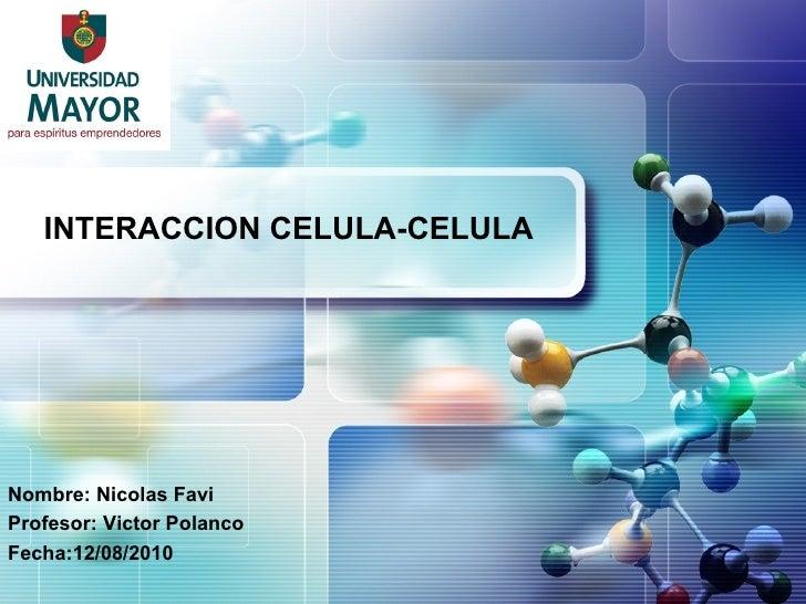 INTERACCION CELULA-CELULA Nombre: Nicolas Favi Profesor: Victor  Polanco Fecha:12/08/2010