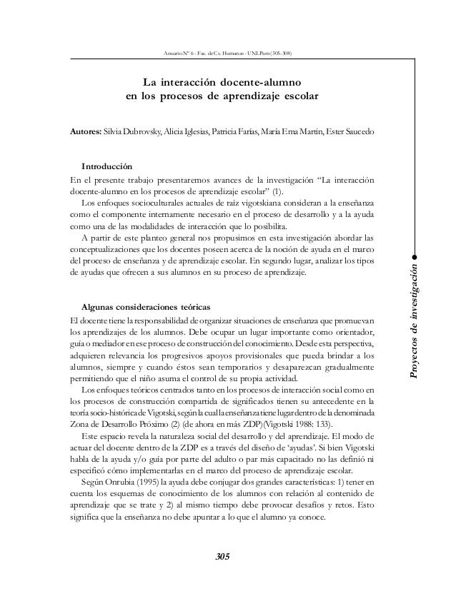 305 Proyectosdeinvestigación La interacción docente-alumno en los procesos de aprendizaje escolar Autores: Silvia Dubrovsk...