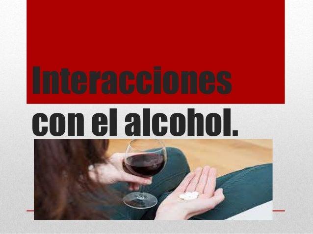 Interacciones con el alcohol.
