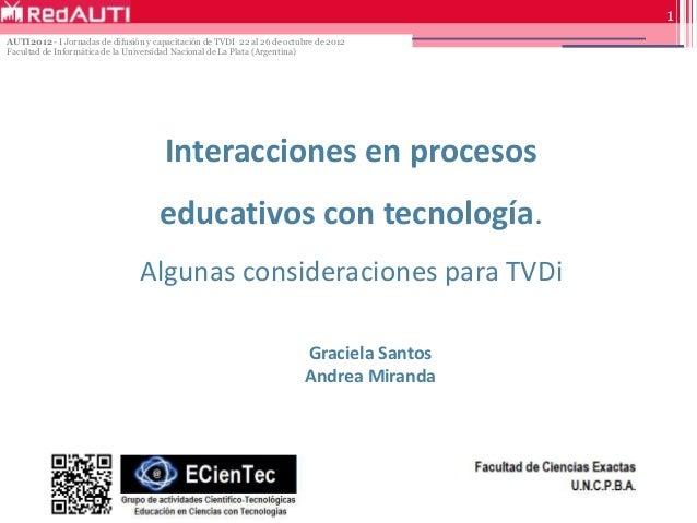 1 AUTI2012 - I Jornadas de difusión y capacitación de TVDI 22 al 26 de octubre de 2012 Facultad de Informática de la Unive...