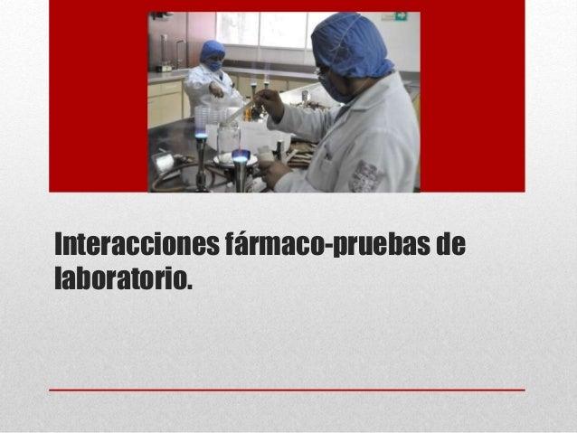 Interacciones fármaco-pruebas de laboratorio.