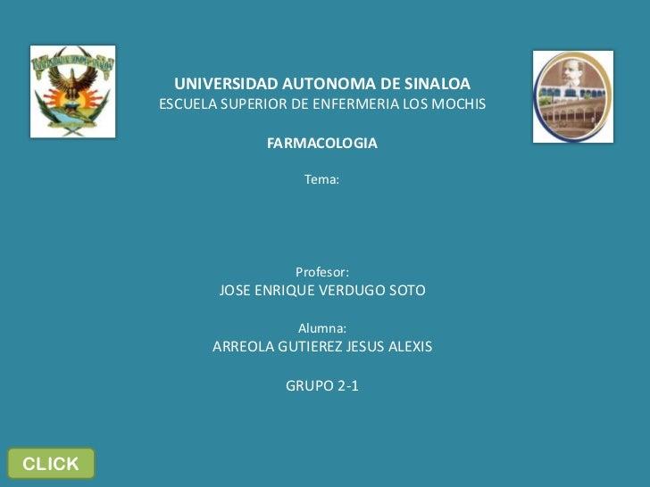 UNIVERSIDAD AUTONOMA DE SINALOA            ESCUELA SUPERIOR DE ENFERMERIA LOS MOCHIS                         FARMACOLOGIA ...