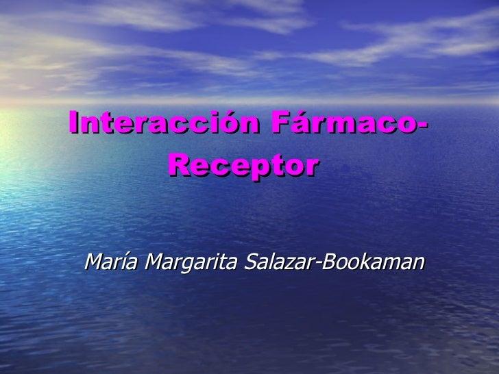 Interacción Fármaco-Receptor  María Margarita Salazar-Bookaman