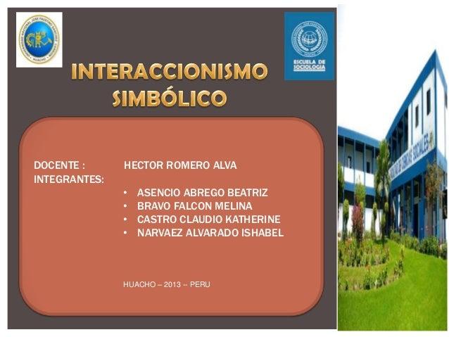 DOCENTE : INTEGRANTES:  HECTOR ROMERO ALVA • • • •  ASENCIO ABREGO BEATRIZ BRAVO FALCON MELINA CASTRO CLAUDIO KATHERINE NA...