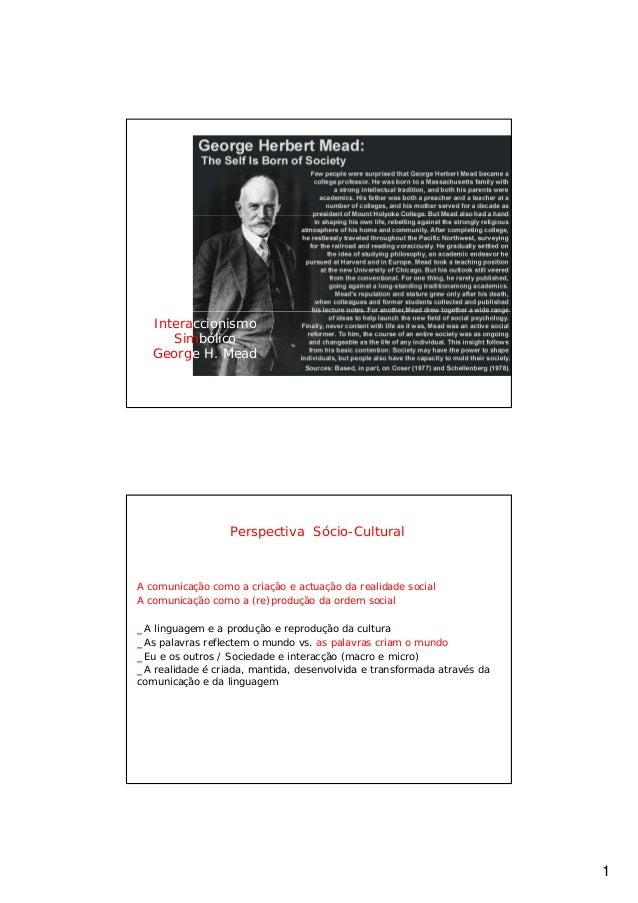 Interaccionismo      Simbólico   George H. Mead                  Perspectiva Sócio-CulturalA comunicação como a criação e ...