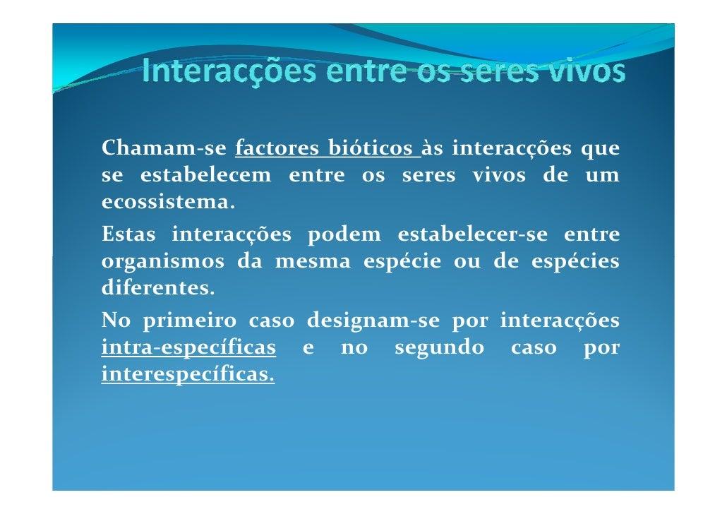 Chamam-se factores bióticos às interacções que se estabelecem entre os seres vivos de um ecossistema. Estas interacções po...