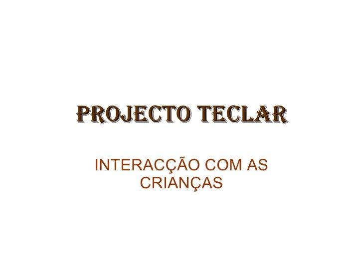 PROJECTO TECLAR INTERACÇÃO COM AS CRIANÇAS