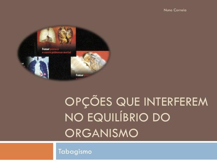 Nuno Correia      OPÇÕES QUE INTERFEREM  NO EQUILÍBRIO DO  ORGANISMO Tabagismo