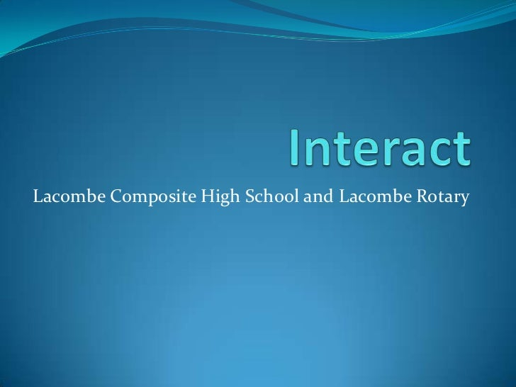 Interact <br />Lacombe Composite High School and Lacombe Rotary<br />