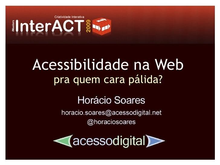 Acessibilidade na Web   pra quem cara pálida?
