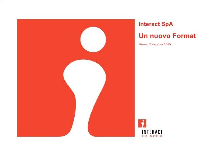 Interact SpA  Un nuovo Format Roma, Dicembre 2009