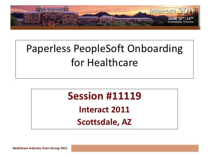 Paperless PeopleSoft Onboarding                  for Healthcare                                       Session #11119      ...