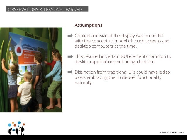 Assumptions Context and size of the display was in conflict with the conceptual model of touch screens and desktop compute...
