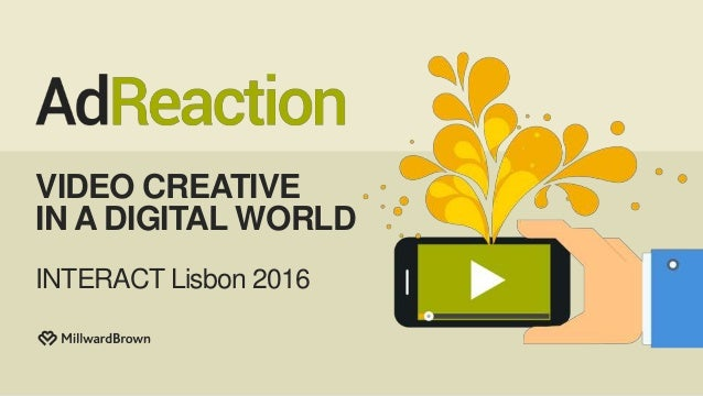 VIDEO CREATIVE IN A DIGITAL WORLD INTERACT Lisbon 2016