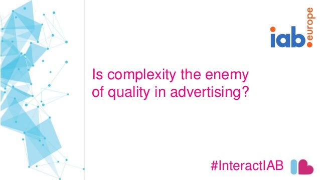 Is complexity the enemy of quality in advertising? #InteractIAB