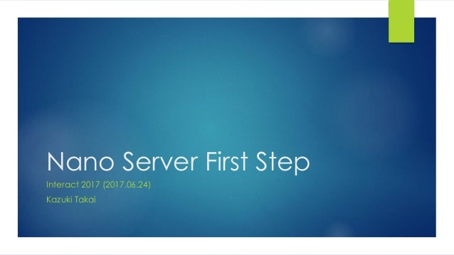 Nano Server First Step Interact 2017 (2017.06.24) Kazuki Takai