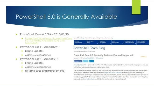 PowerShell 6.0 is Generally Available  PowerShell Core 6.0 GA – 2018/01/10  PowerShell Team Blog – PowerShell Core 6.0: ...