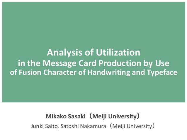 Analysis of Utilization in the Message Card Production by Use of Fusion Character of Handwriting and Typeface Mikako Sasak...